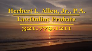 Herbert L. Allen, Jr., P.A. , Probate Attorney, LawOnlineProbate.com, 321.779.1211, helps people with probate matters in Florida.